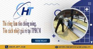 Thi công làm tôn chống nóng, tôn cách nhiệt giá rẻ tại TPHCM